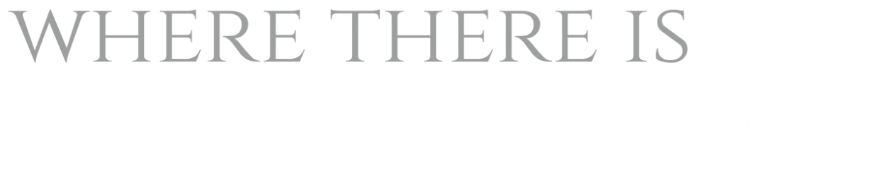 Where There Is Darkness